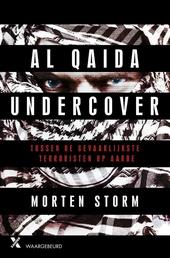 Al Qaida undercover : tussen de gevaarlijkste terroristen op aarde