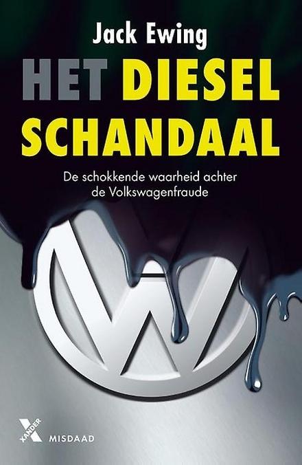 Het dieselschandaal : de schokkende waarheid achter de Volkswagenfraude
