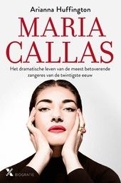 Maria Callas : het dramatische leven van de meest betoverende zangeres van de twintigste eeuw