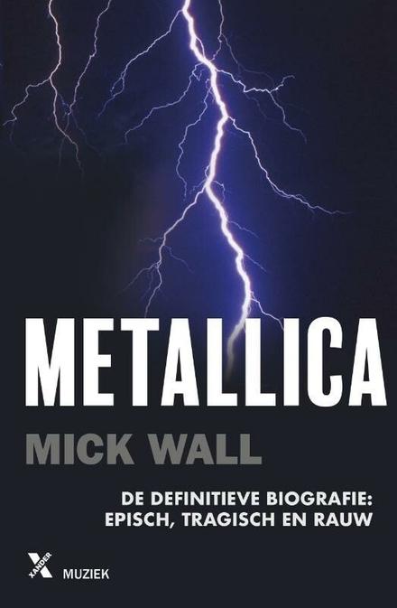 Metallica : de definitieve biografie : episch, tragisch en rauw