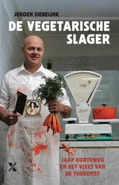 De Vegetarische Slager : Jaap Korteweg en het vlees van de toekomst