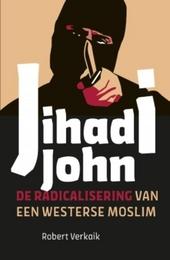 Jihadi John : de radicalisering van een westerse moslim