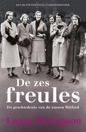 De zes freules : de geschiedenis van de zussen Mitford : een buitengewone familiekroniek