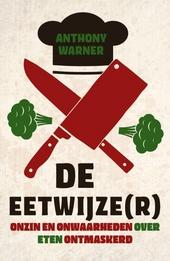 De eetwijze(r) : onzin en onwaarheden over eten ontmaskerd