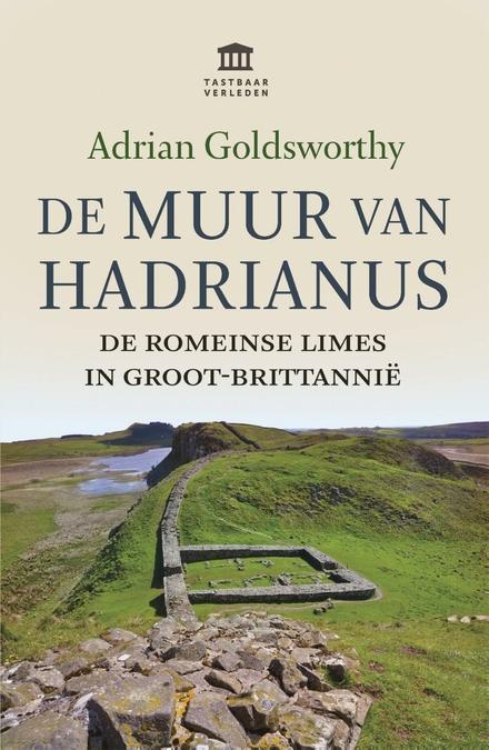 De muur van Hadrianus : de Romeinse limes in Groot-Brittannië