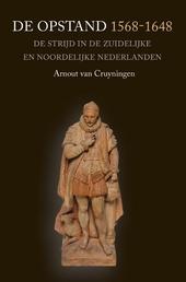 De Opstand 1568-1648 : de strijd in de Zuidelijke en Noordelijke Nederlanden