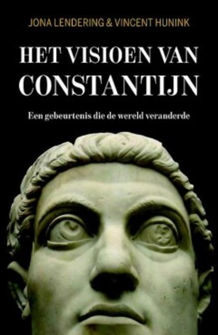Het visioen van Constantijn : een gebeurtenis die de wereld veranderde