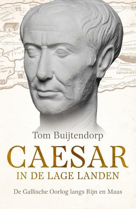 Caesar in de Lage Landen : de Gallische oorlog langs Rijn en Maas