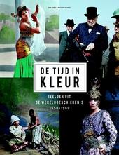 De tijd in kleur : beelden uit de wereldgeschiedenis 1850-1960