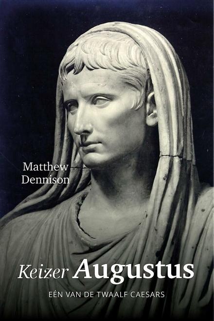 Augustus : van revolutionair tot keizer van Rome