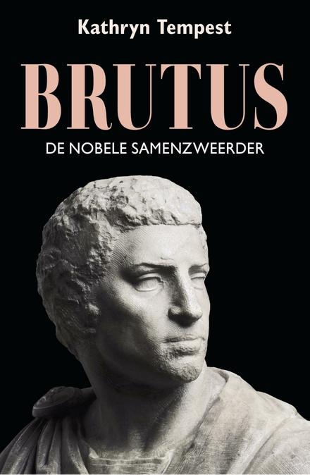 Brutus : de nobele samenzweerder