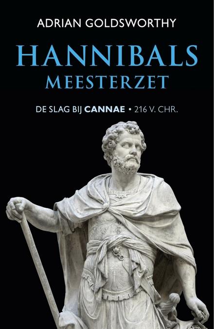 Hannibals meesterzet : de slag bij Cannae, 216 v. Chr.