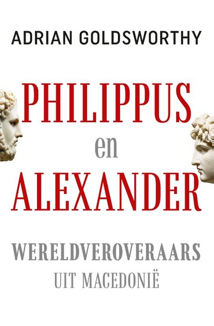 Philippus en Alexander : wereldveroveraars uit Macedonië