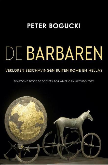 De barbaren : verloren beschavingen buiten Rome en Hellas