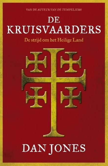 De Kruisvaarders : de strijd om het Heilige Land
