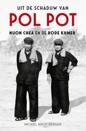 Uit de schaduw van Pol Pot : Nuon Chea en de Rode Khmer