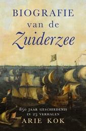 Biografie van de Zuiderzee : 850 jaar geschiedenis in 25 verhalen
