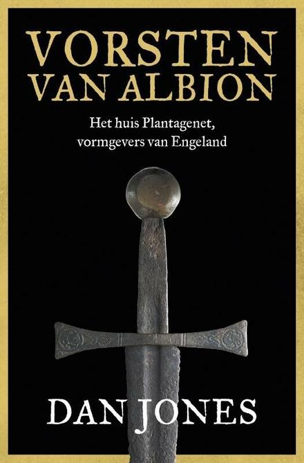 Vorsten van Albion : het huis Plantagenet, vormgevers van Engeland