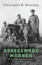 Doodgewone mannen : de rol van een Duits politiebataljon bij de Endlösung in Polen