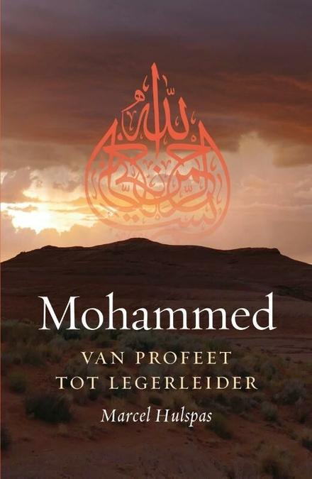 Mohammed : van profeet tot legerleider