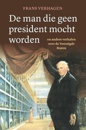 De man die geen president mocht worden : en andere verhalen over de Verenigde Staten