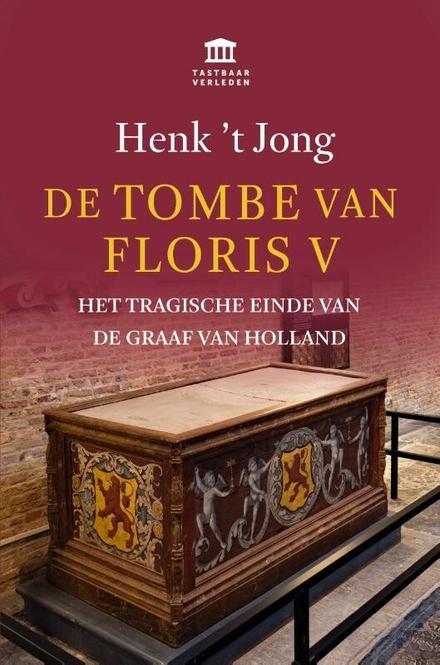 De tombe van Floris V : het tragische einde van de graaf van Holland