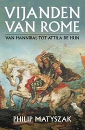 Vijanden van Rome : van Hannibal tot Attila de Hun