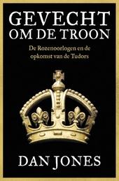 Gevecht om de troon : de Rozenoorlogen en de opkomst van de Tudors