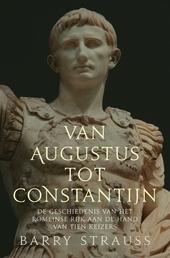 Van Augustus tot Constantijn : de geschiedenis van het Romeinse Rijk aan de hand van tien keizers