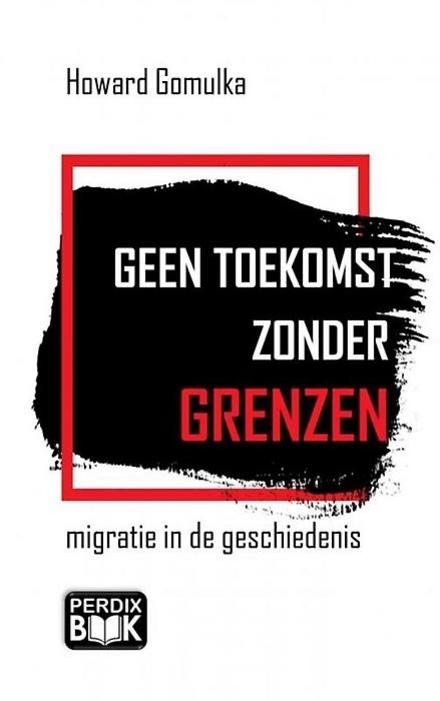 Geen toekomst zonder grenzen : migratie in de geschiedenis
