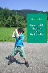 Jannes strijdt tegen de stoute kankercellen : een verhaal over leven én dood