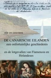 De Canarische Eilanden : een onfortuinlijke geschiedenis en de lotgevallen van 'Flamencos' en 'Holandeses'
