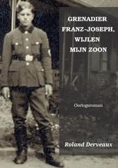 Grenadier Franz-Joseph, wijlen mijn zoon : oorlogsroman