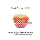 Het groot ABC voor blijer presenteren : zo word jij een authentiek spreker