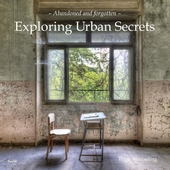 Exploring urban secrets : abandoned and forgotten