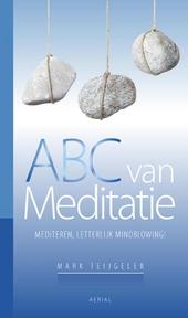 ABC van meditatie : mediteren, letterlijk mindblowing!