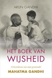 Het boek van wijsheid : 11 levenslessen van mijn grootvader Mahatma Gandhi