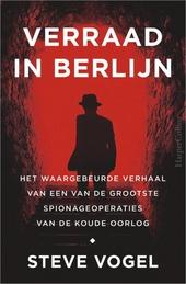 Verraad in Berlijn : het waargebeurde verhaal van een van de grootste spionageoperaties van de Koude Oorlog
