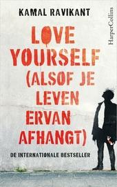 Love yourself : alsof je leven ervan afhangt