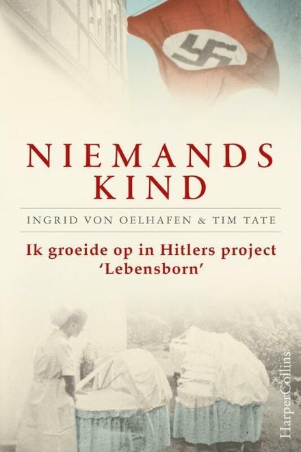 Niemands kind : ik groeide op in Hitlers project 'Lebensborn'