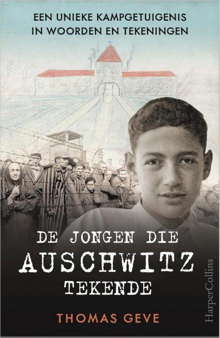 De jongen die Auschwitz tekende : een unieke kampgetuigenis in woorden en tekeningen