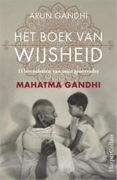 Het boek van wijsheid : 11 levenslessen van mijn grootvader, Mahatma Gandhi