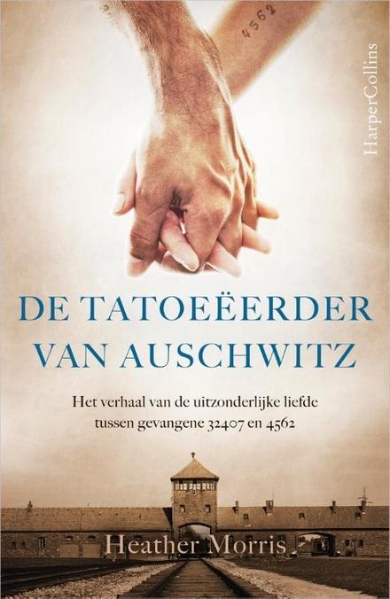 De tatoeëerder van Auschwitz : het verhaal van de uitzonderlijke liefde tussen gevangene 32407 en 4562