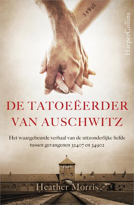 De tatoeëerder van Auschwitz : het waargebeurde verhaal van de uitzonderlijke liefde tussen gevangene 32407 en 349...