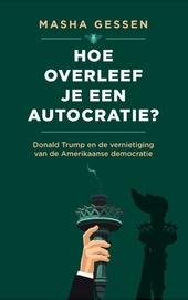 Hoe overleef je een autocratie? : Donald Trump en de vernietiging van de Amerikaanse democratie