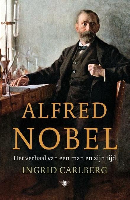 Alfred Nobel : het verhaal van een man en zijn tijd