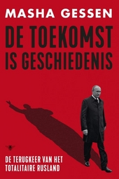 De toekomst is geschiedenis : de terugkeer van het totalitaire Rusland