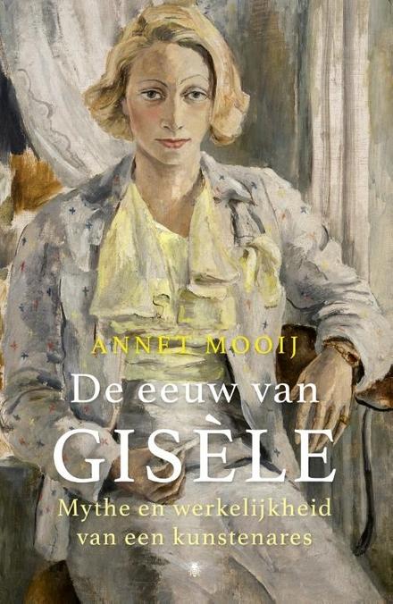 De eeuw van Gisèle : mythe en werkelijkheid van een kunstenares