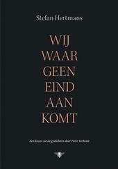 Wij waar geen eind aan komt : een keuze uit de gedichten door Peter Verhelst