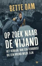 Op zoek naar de vijand : het verhaal van een terrorist die een vriend wilde zijn